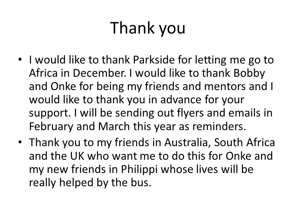 Thank you I would like to thank Parkside for letting me go to Africa in December.
