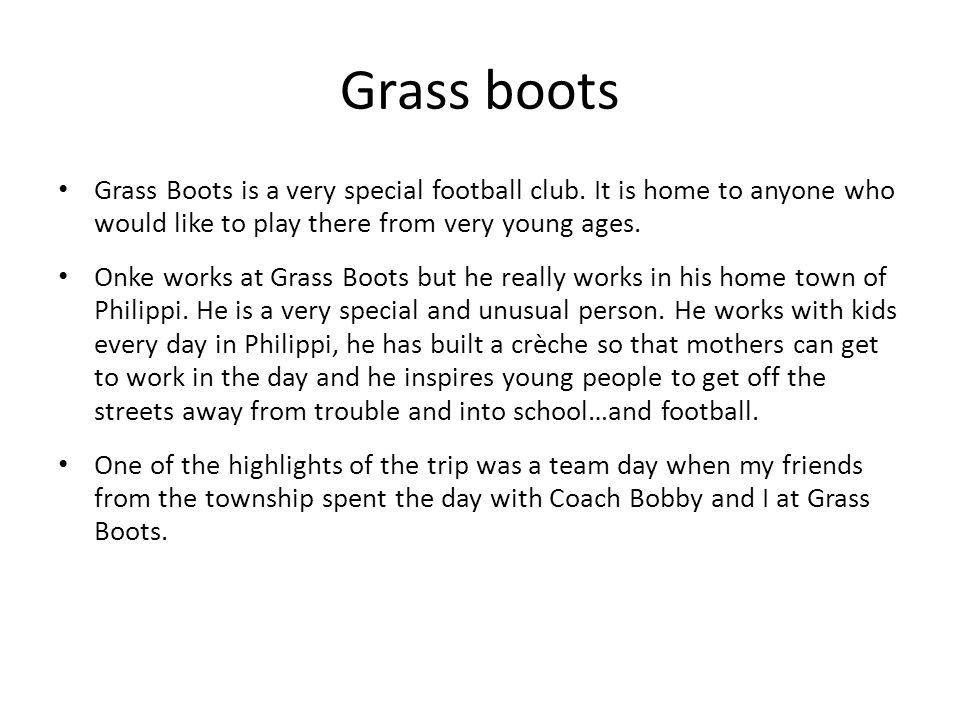 Grass boots Grass Boots is a very special football club.