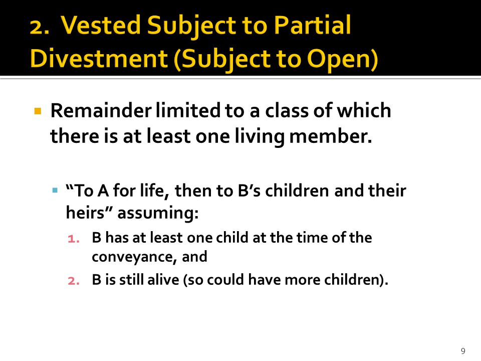  Vested remainder (either of the other two types) which is subject to a condition subsequent ( but if..., then ).