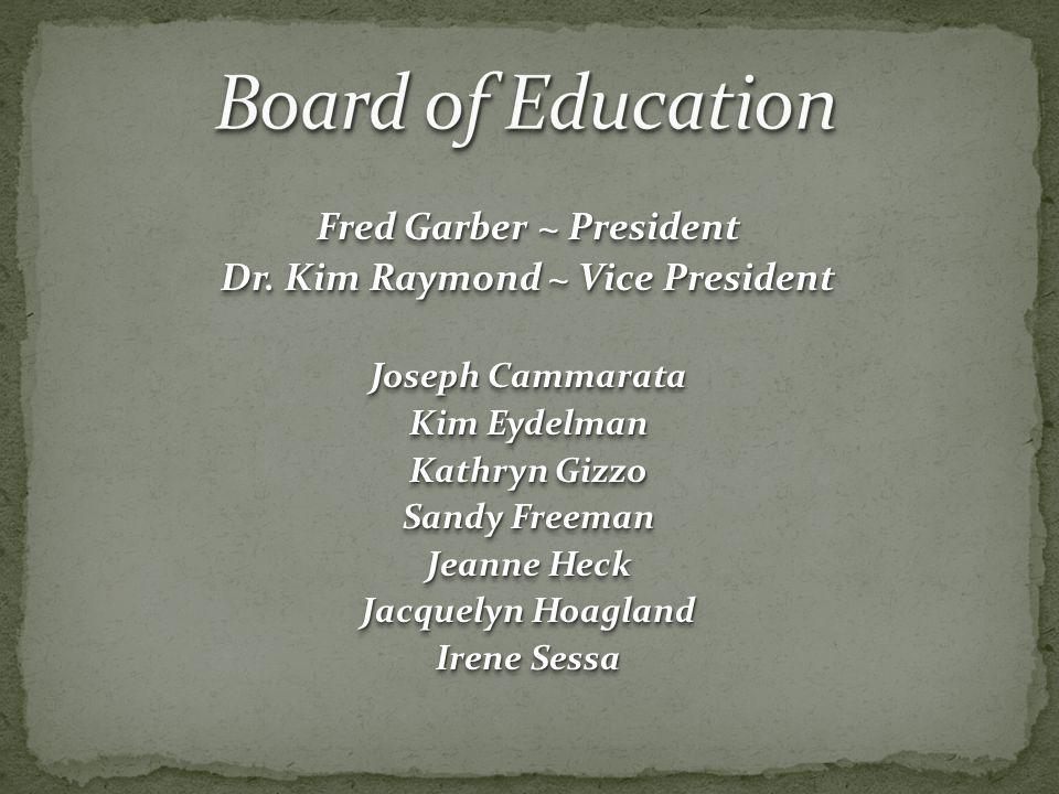 Fred Garber ~ President Dr. Kim Raymond ~ Vice President Joseph Cammarata Kim Eydelman Kathryn Gizzo Sandy Freeman Jeanne Heck Jacquelyn Hoagland Iren