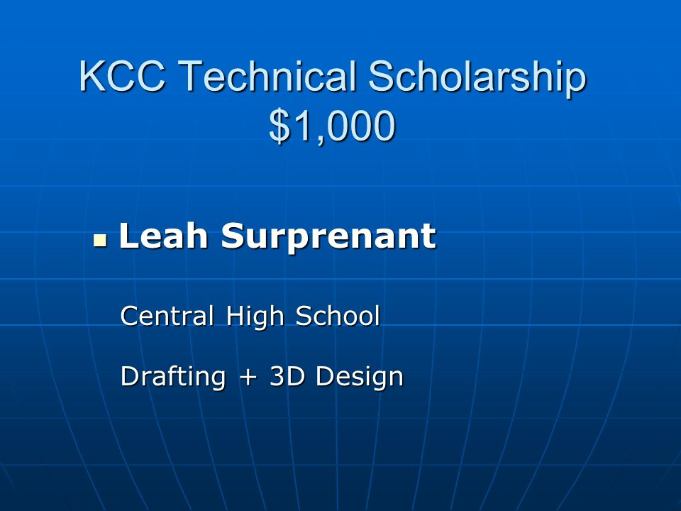 KCC Technical Scholarship $1,000 Leah Surprenant Leah Surprenant Central High School Central High School Drafting + 3D Design Drafting + 3D Design