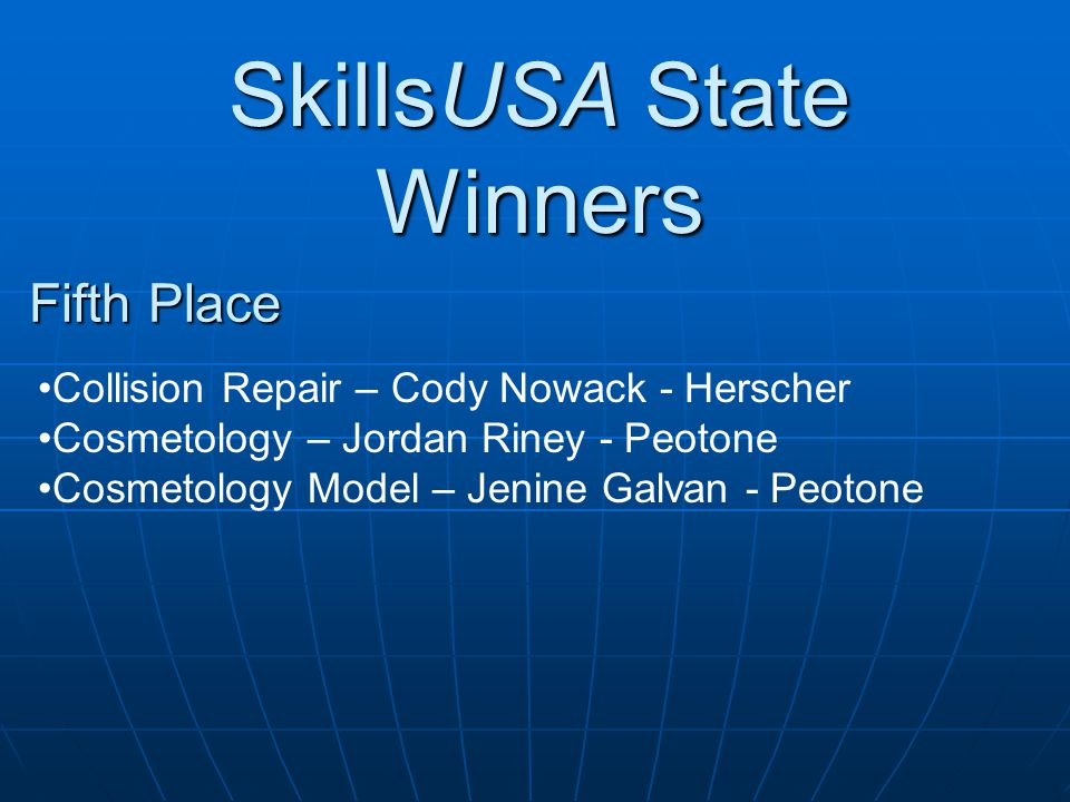 SkillsUSA State Winners Fifth Place Collision Repair – Cody Nowack - Herscher Cosmetology – Jordan Riney - Peotone Cosmetology Model – Jenine Galvan - Peotone