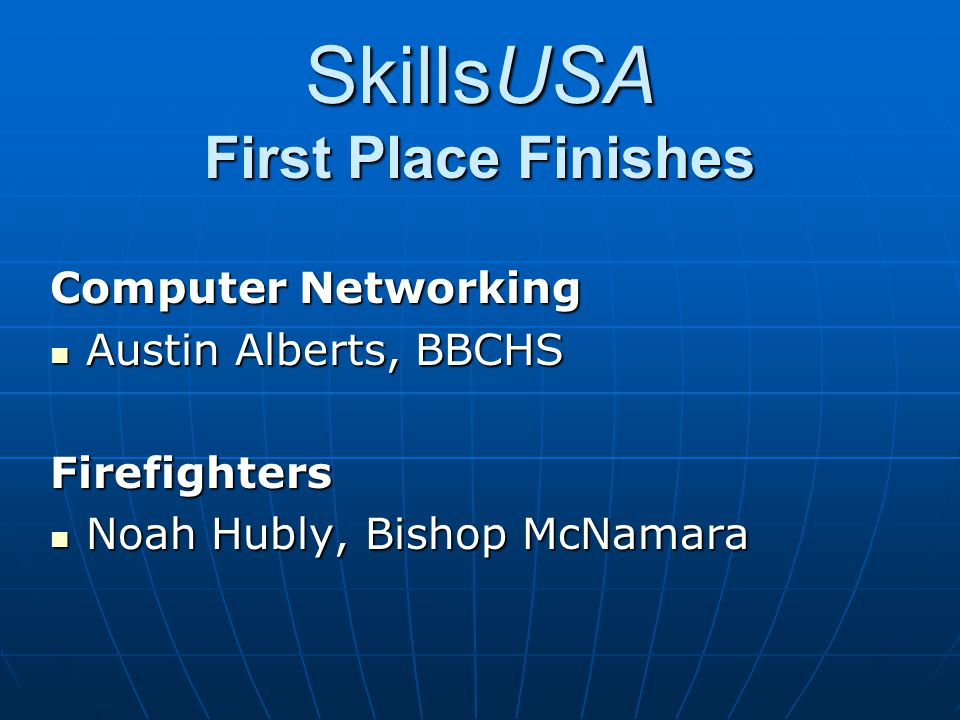 SkillsUSA First Place Finishes Computer Networking Austin Alberts, BBCHS Austin Alberts, BBCHSFirefighters Noah Hubly, Bishop McNamara Noah Hubly, Bishop McNamara