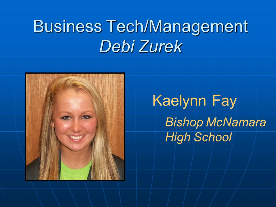 Business Tech/Management Debi Zurek Kaelynn Fay Bishop McNamara High School
