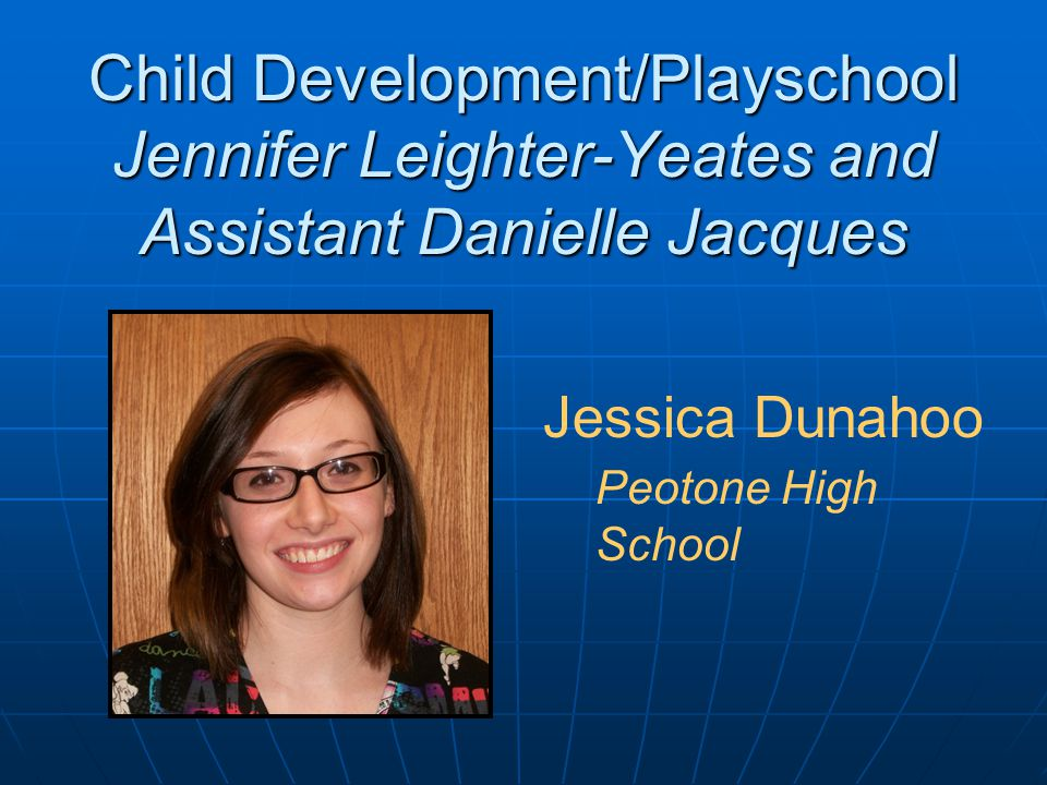 Child Development/Playschool Jennifer Leighter-Yeates and Assistant Danielle Jacques Jessica Dunahoo Peotone High School