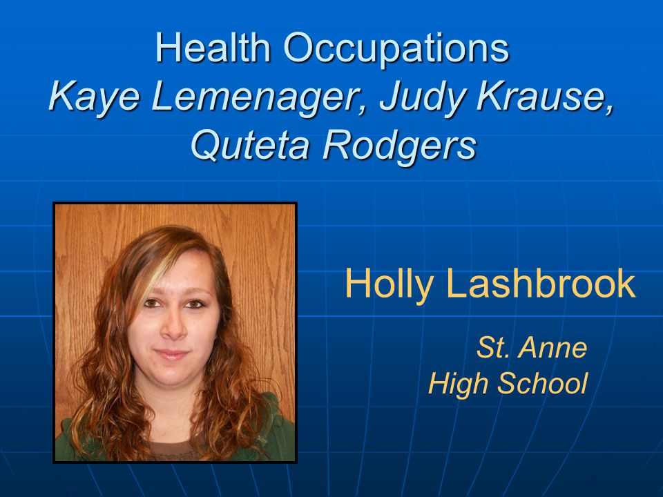 Health Occupations Kaye Lemenager, Judy Krause, Quteta Rodgers Holly Lashbrook St. Anne High School