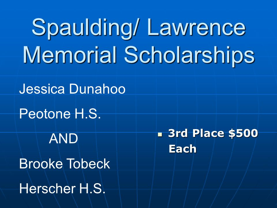 3rd Place $500 3rd Place $500 Each Each Spaulding/ Lawrence Memorial Scholarships Jessica Dunahoo Peotone H.S.