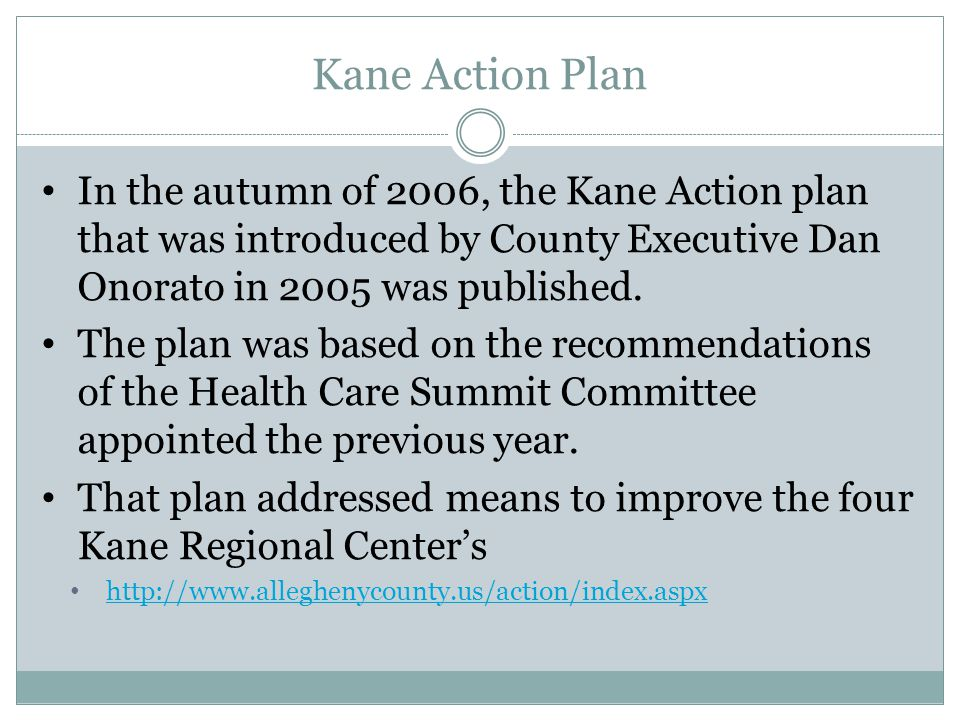 Kane Action Plan Develop a continuum of care that includes independent living, personal care and a LIFE Center All four Kane Centers will continue to provide residential skilled-nursing care for up to 1,067 residents needing nursing home care.