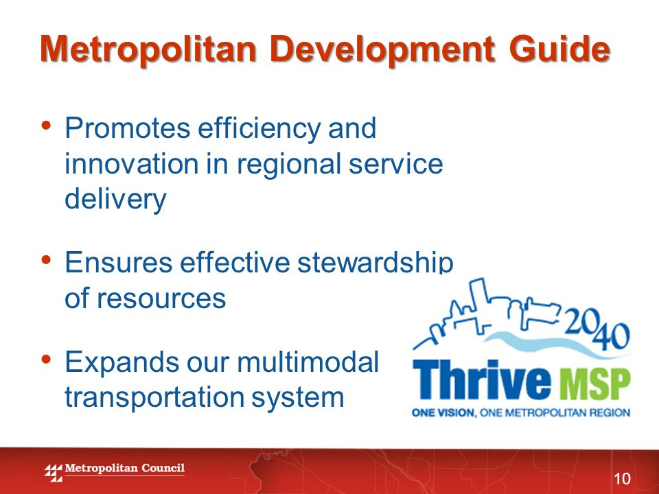 Metropolitan Development Guide 10 Promotes efficiency and innovation in regional service delivery Ensures effective stewardship of resources Expands our multimodal transportation system