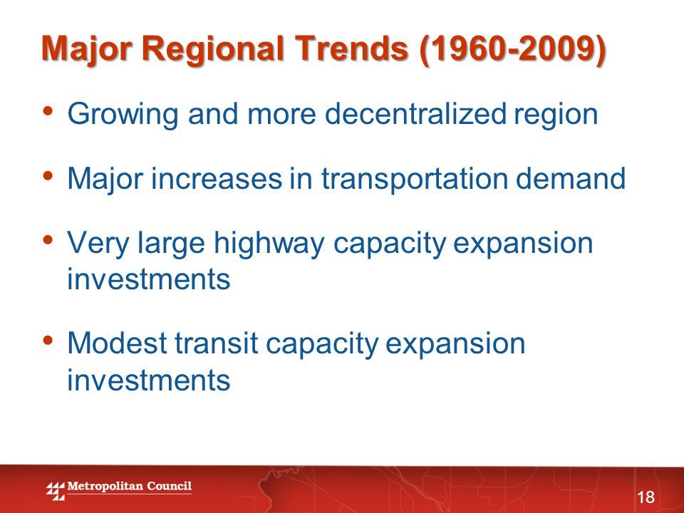 Major Regional Trends (1960-2009) 18 Growing and more decentralized region Major increases in transportation demand Very large highway capacity expans