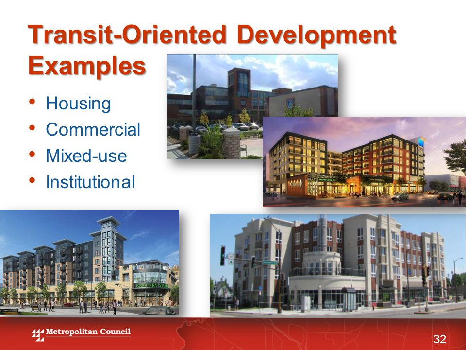 Transit-Oriented Development Examples Housing Commercial Mixed-use Institutional 32