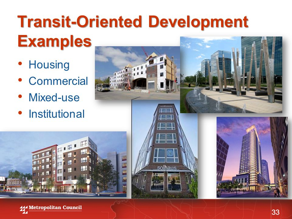 Transit-Oriented Development Examples Housing Commercial Mixed-use Institutional 33