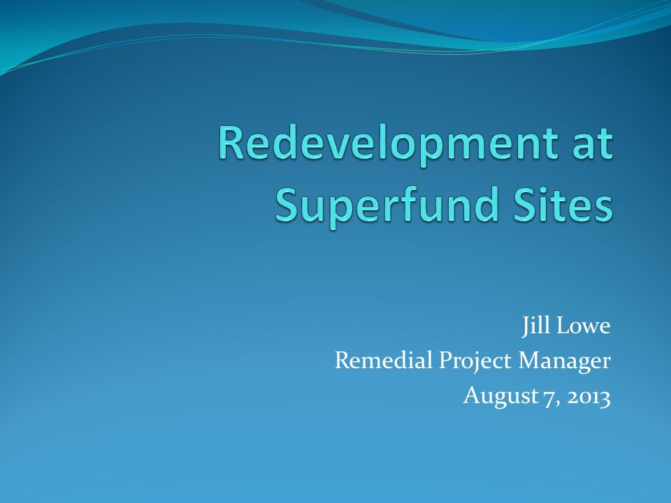 Redevelopment at Superfund Sites Overview of Superfund Redevelopment Initiative  Why Superfund Reuse.