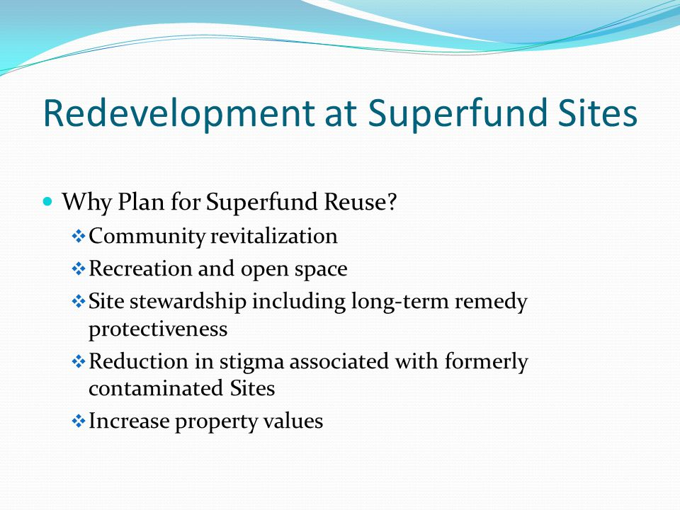 Redevelopment at Superfund Sites Why Plan for Superfund Reuse.