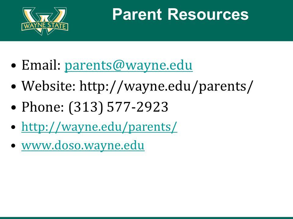 Parent Resources Email: parents@wayne.eduparents@wayne.edu Website: http://wayne.edu/parents/ Phone: (313) 577-2923 http://wayne.edu/parents/ www.doso.wayne.edu