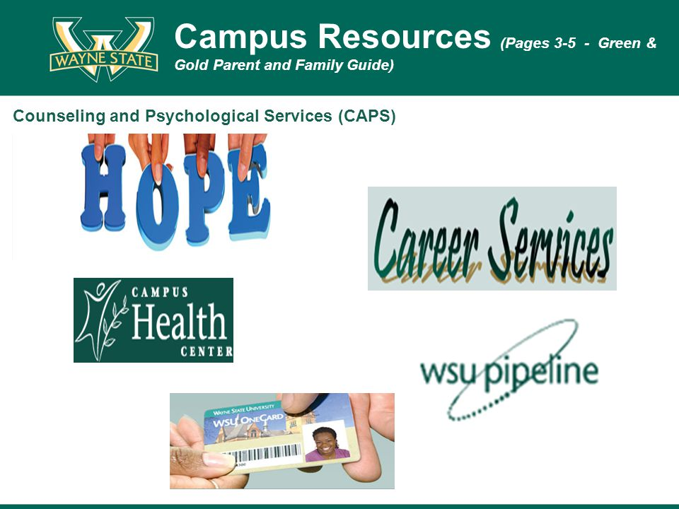 Campus Resources (Pages 3-5 - Green & Gold Parent and Family Guide) Counseling and Psychological Services (CAPS)