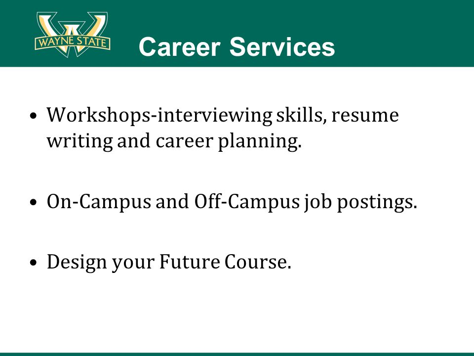 Career Services Workshops-interviewing skills, resume writing and career planning.