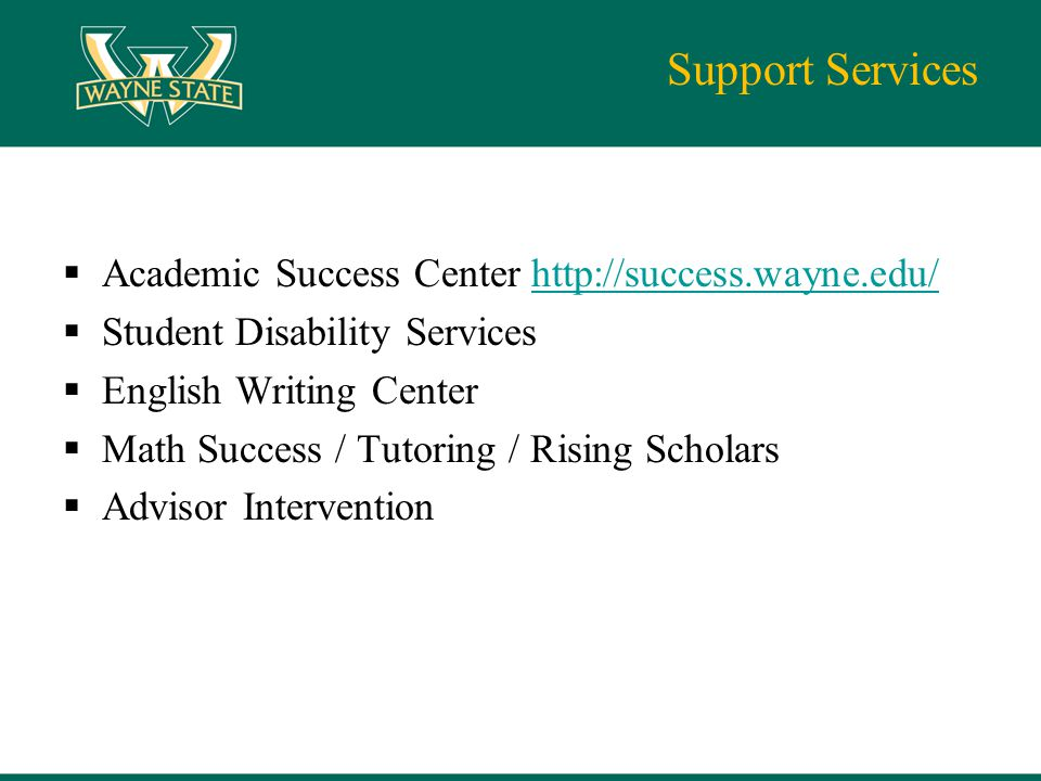Support Services  Academic Success Center http://success.wayne.edu/http://success.wayne.edu/  Student Disability Services  English Writing Center 