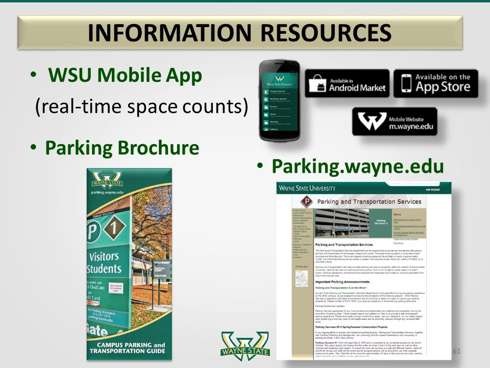 WSU Mobile App (real-time space counts) INFORMATION RESOURCES 61 Parking.wayne.edu Parking Brochure