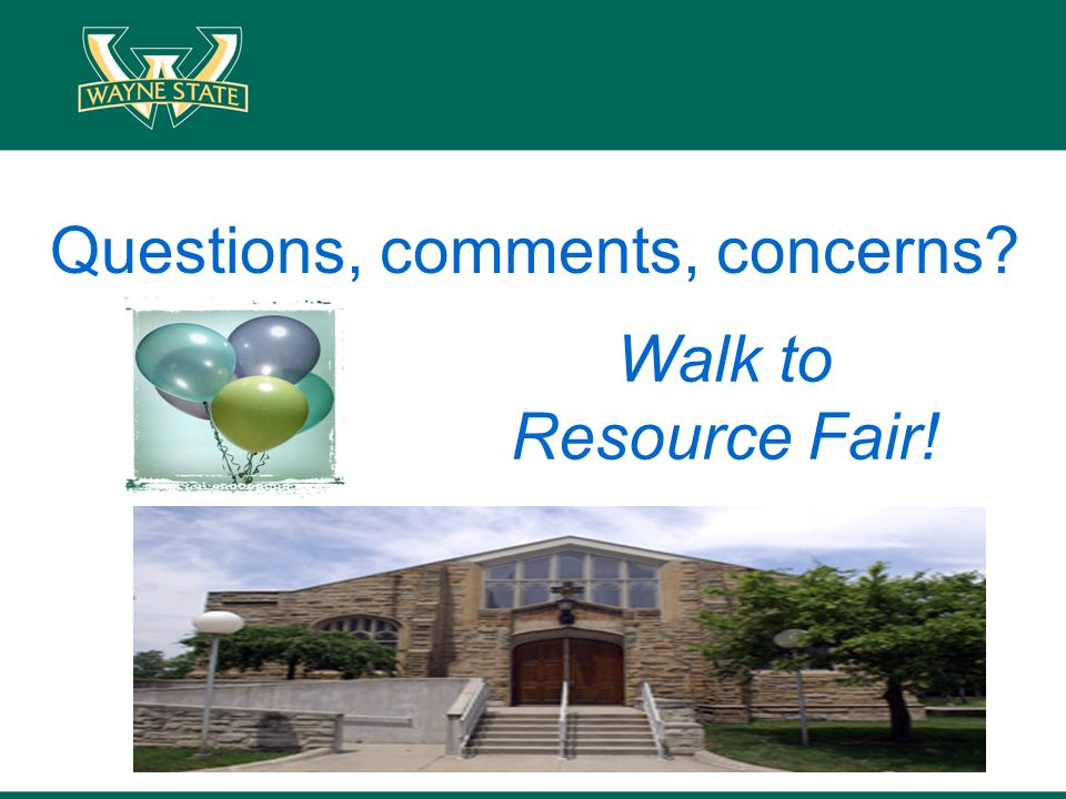 Questions, comments, concerns? Walk to Resource Fair!