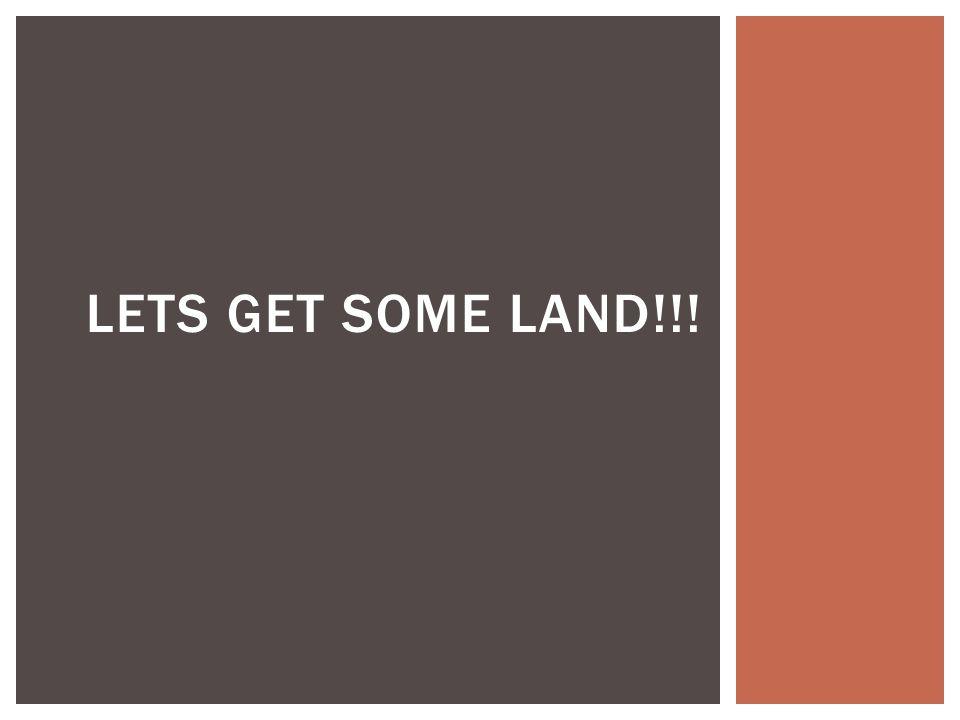 LETS GET SOME LAND!!!