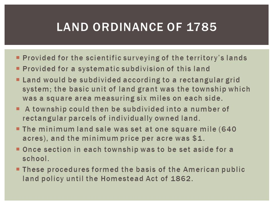  Provided for the scientific surveying of the territory's lands  Provided for a systematic subdivision of this land  Land would be subdivided accor