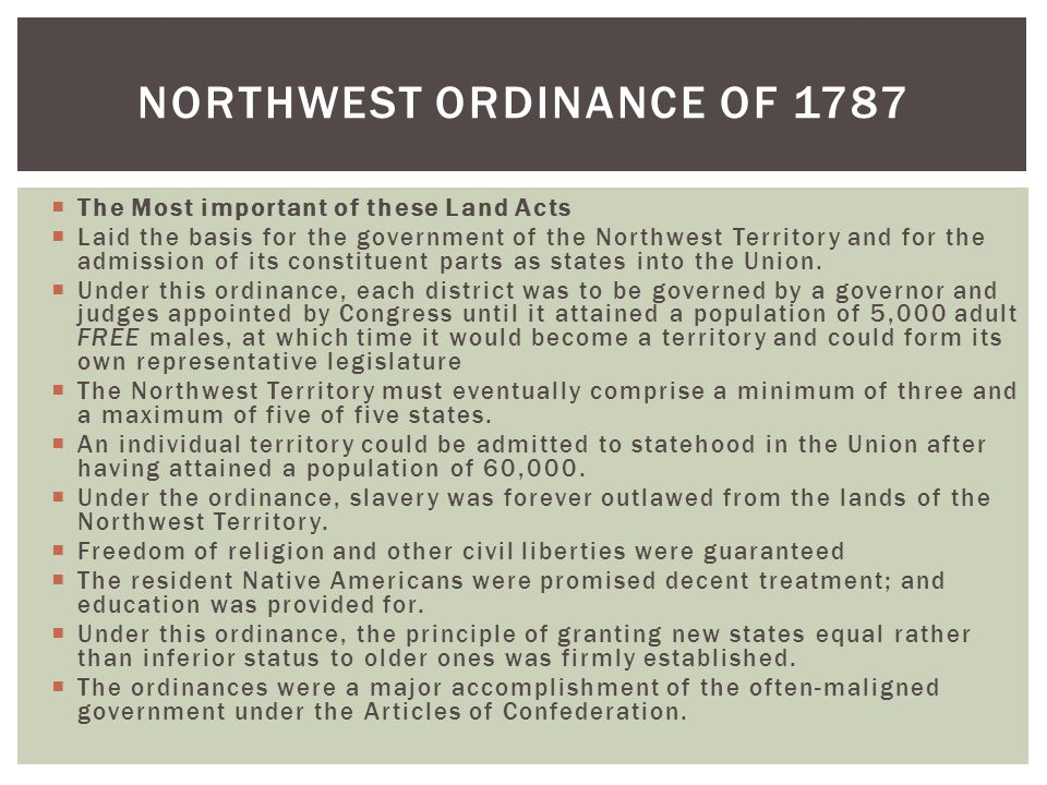  The Most important of these Land Acts  Laid the basis for the government of the Northwest Territory and for the admission of its constituent parts
