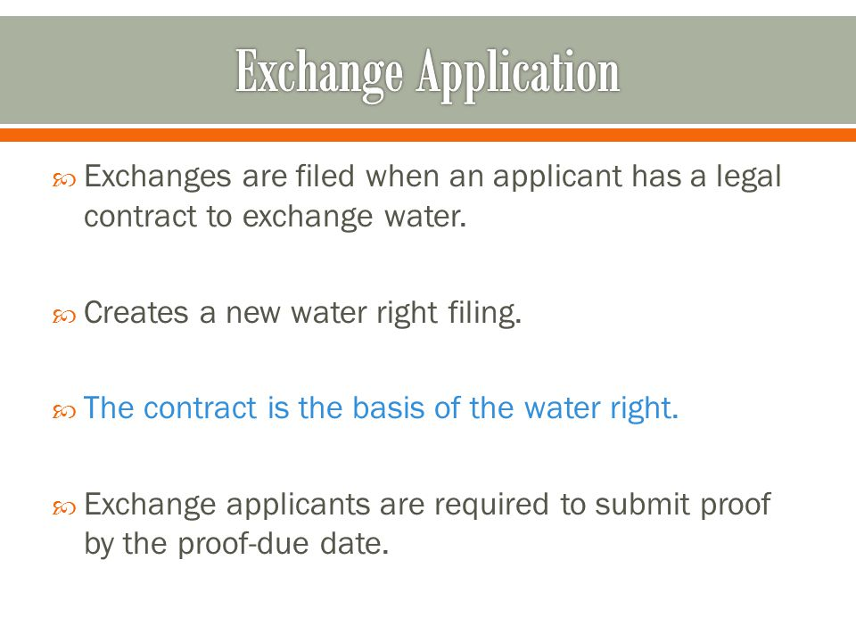  Exchanges are filed when an applicant has a legal contract to exchange water.