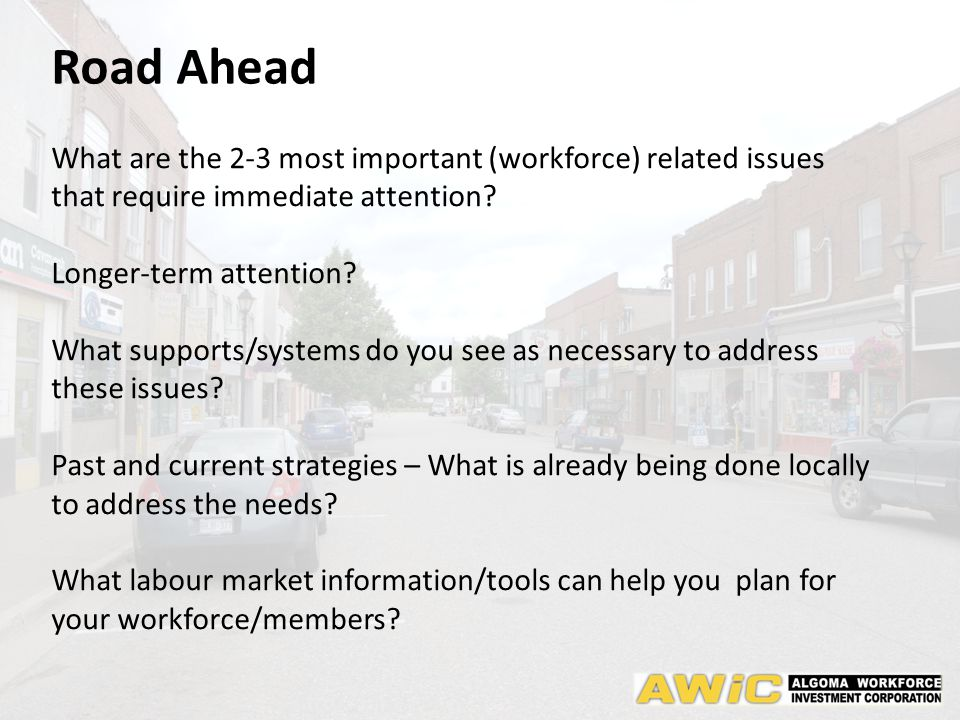 Road Ahead What are the 2-3 most important (workforce) related issues that require immediate attention.