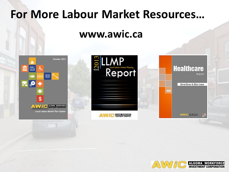 For More Labour Market Resources… www.awic.ca