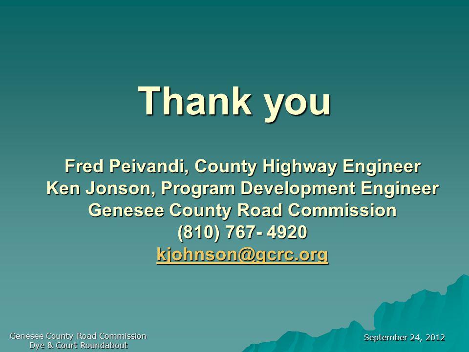 September 24, 2012 Genesee County Road Commission Dye & Court Roundabout Thank you Fred Peivandi, County Highway Engineer Ken Jonson, Program Development Engineer Genesee County Road Commission (810) 767- 4920 kjohnson@gcrc.org kjohnson@gcrc.org