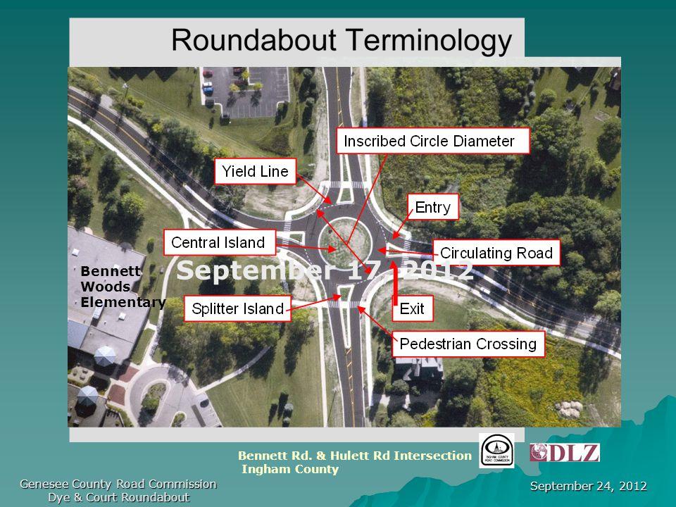 September 24, 2012 Genesee County Road Commission Dye & Court Roundabout September 17, 2012 Bennett Rd.