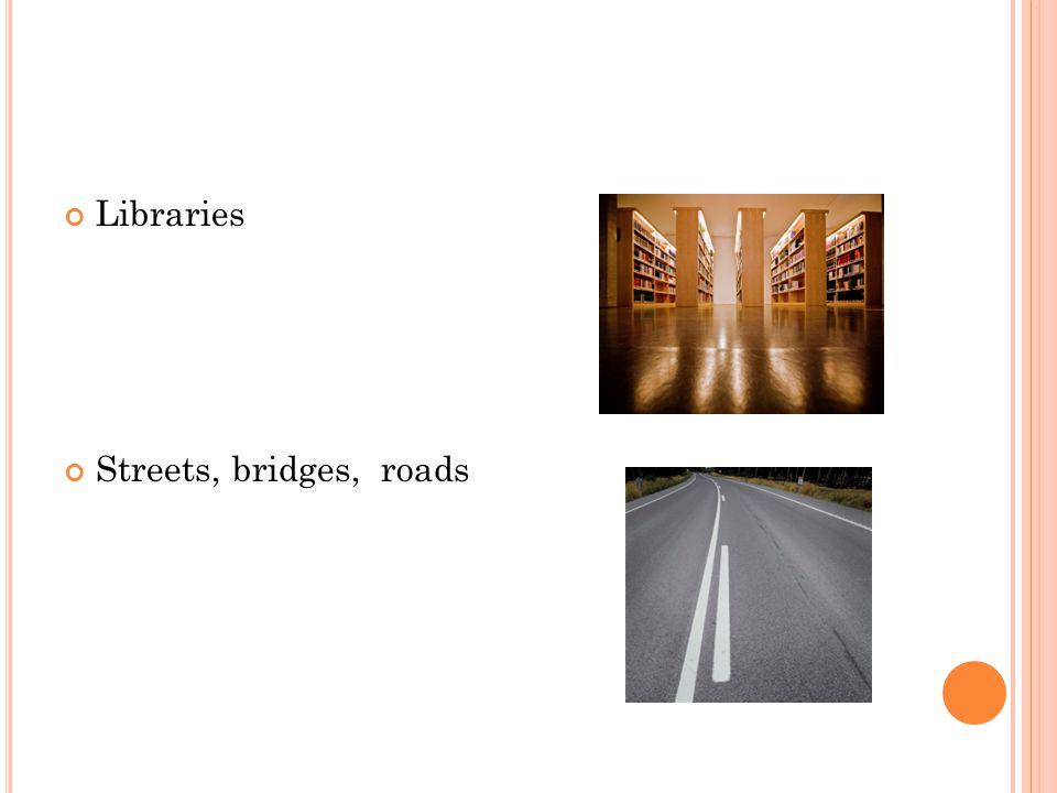 Libraries Streets, bridges, roads