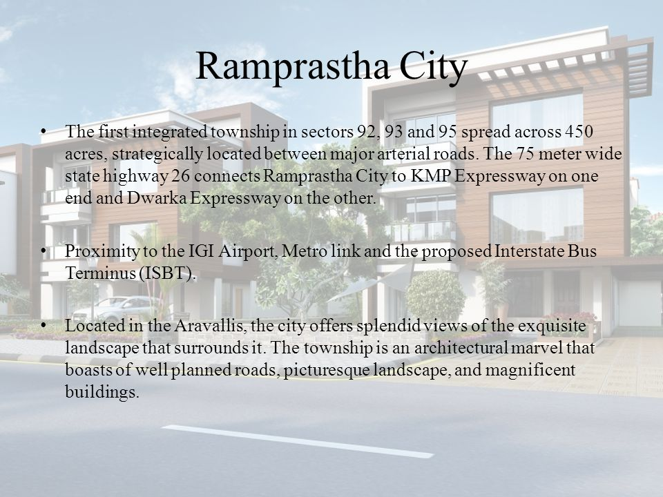 Ramprastha City The first integrated township in sectors 92, 93 and 95 spread across 450 acres, strategically located between major arterial roads.