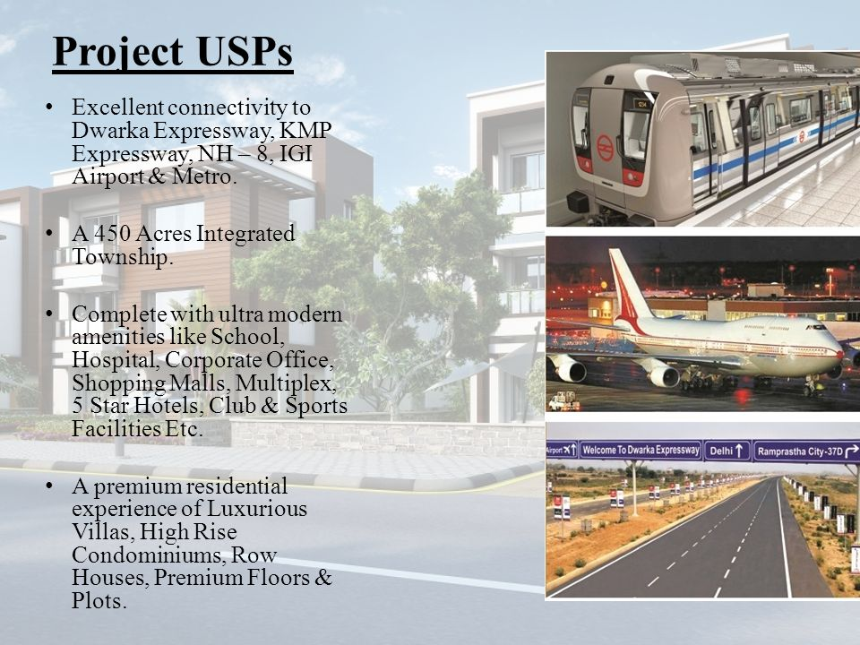 Project USPs Excellent connectivity to Dwarka Expressway, KMP Expressway, NH – 8, IGI Airport & Metro.