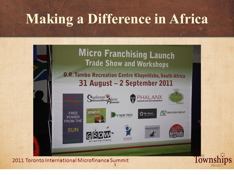 2 2011 Toronto International Microfinance Summit Making a Difference in Africa