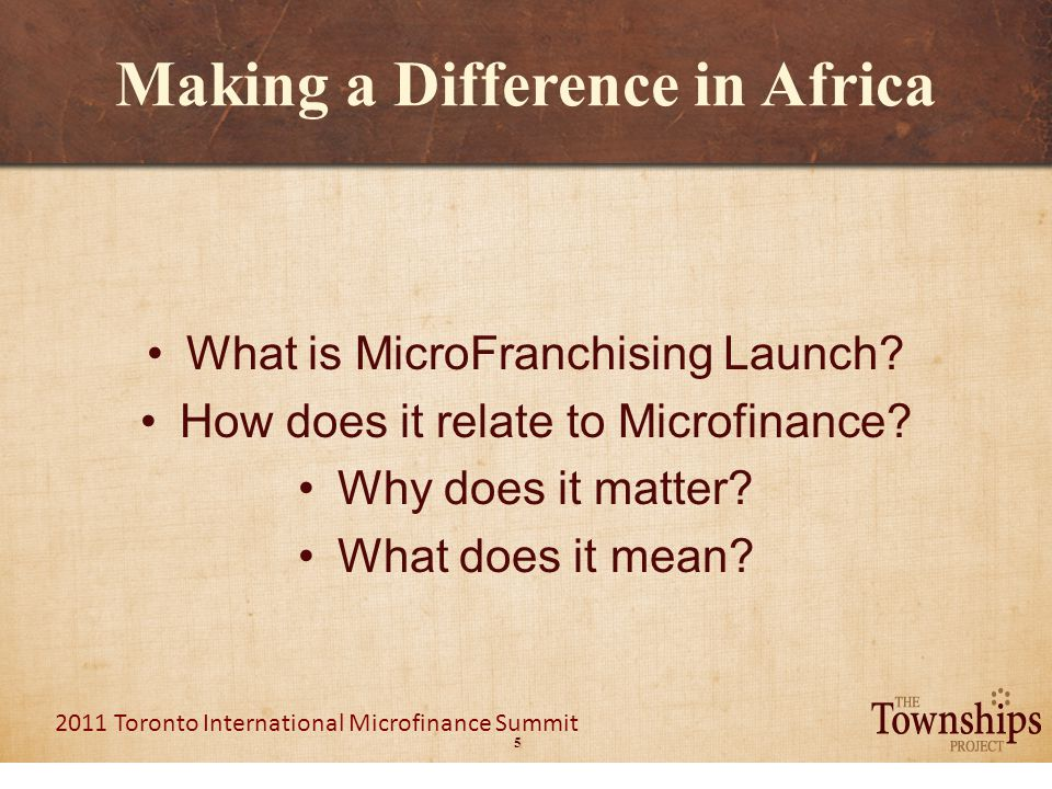 26 2011 Toronto International Microfinance Summit Making a Difference in Africa 2 nd element: Workshops