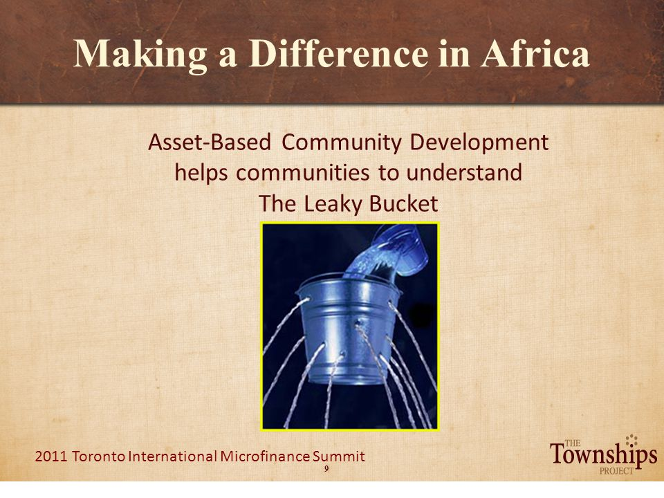 10 2011 Toronto International Microfinance Summit Making a Difference in Africa The Three- Wheeler Third Wheel: Corporate Social Investment/ Enterprise Development The ABCD'd community seeks additional resources…