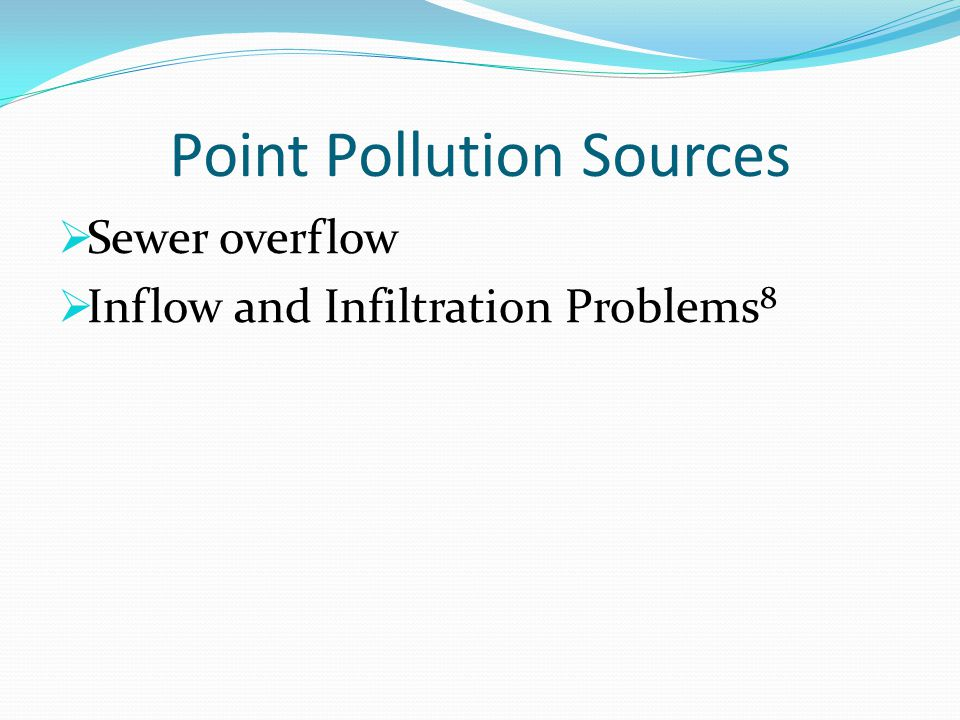 Point Pollution Sources  Sewer overflow  Inflow and Infiltration Problems 8