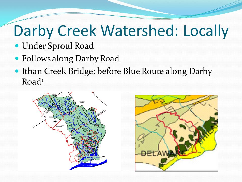 Darby Creek Watershed: Locally Under Sproul Road Follows along Darby Road Ithan Creek Bridge: before Blue Route along Darby Road 1