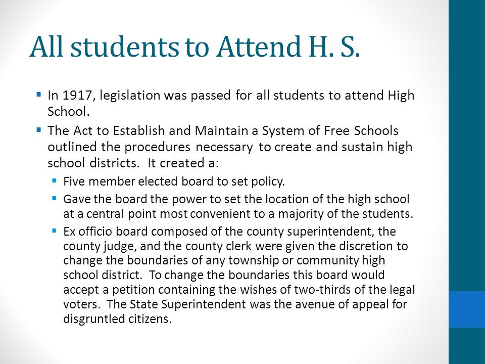 All students to Attend H. S.  In 1917, legislation was passed for all students to attend High School.  The Act to Establish and Maintain a System of