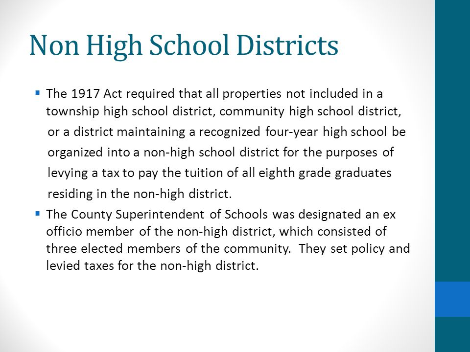 Non High School Districts  The 1917 Act required that all properties not included in a township high school district, community high school district,