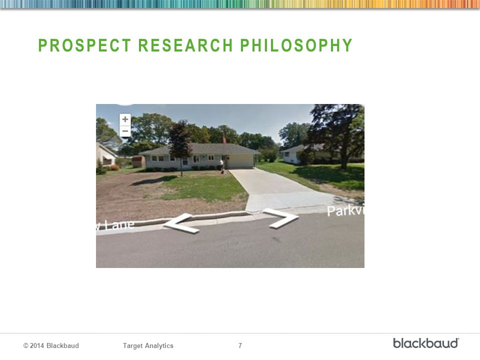 Target Analytics 7 © 2014 Blackbaud PROSPECT RESEARCH PHILOSOPHY