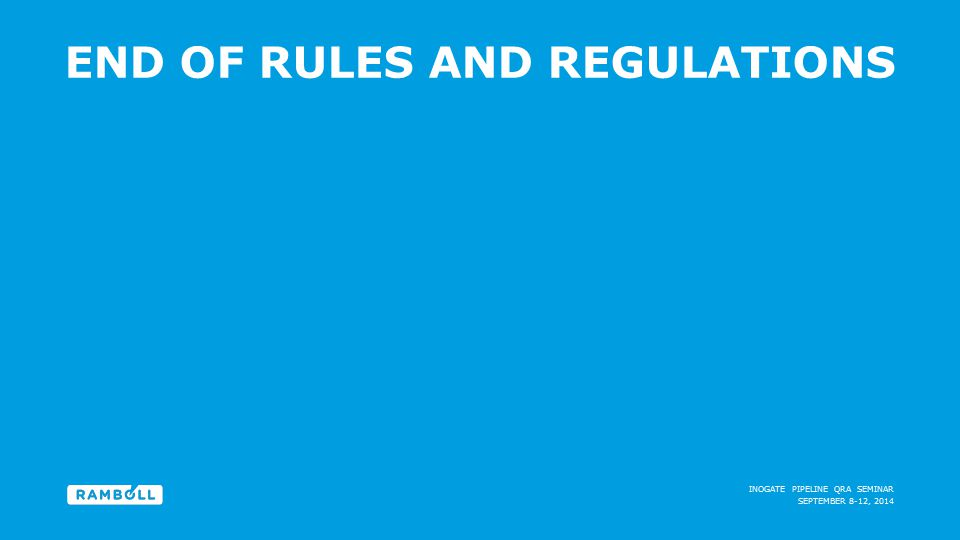 SEPTEMBER 8-12, 2014 INOGATE PIPELINE QRA SEMINAR END OF RULES AND REGULATIONS End slide