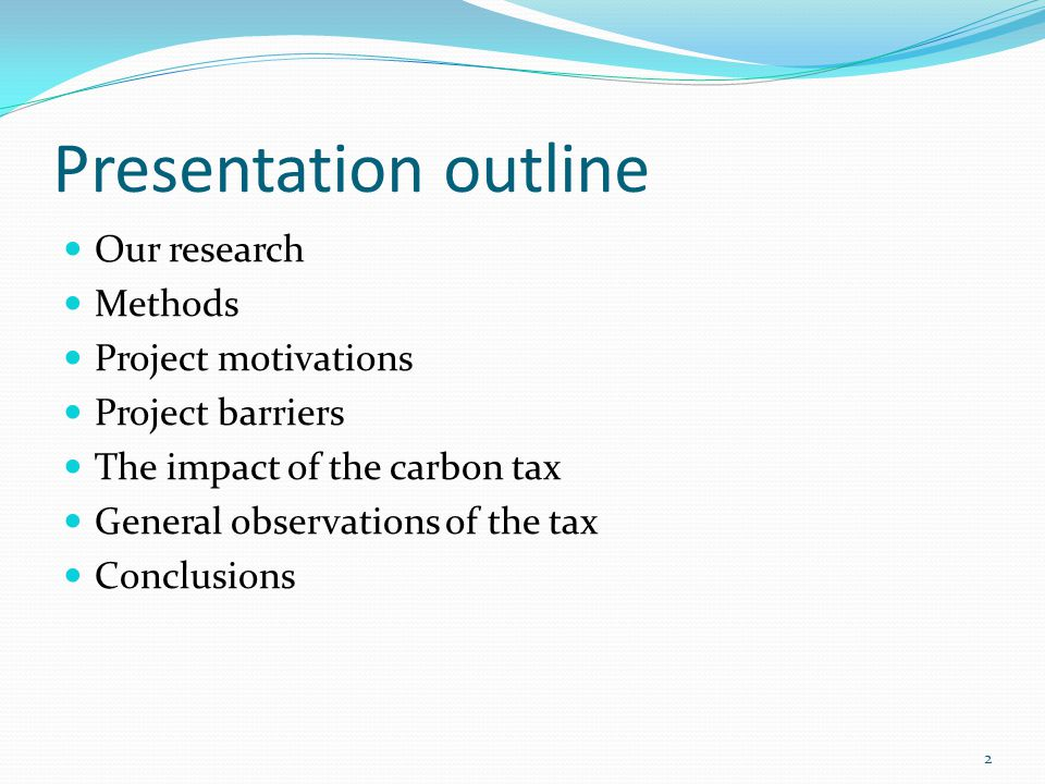 Presentation outline Our research Methods Project motivations Project barriers The impact of the carbon tax General observations of the tax Conclusions 2
