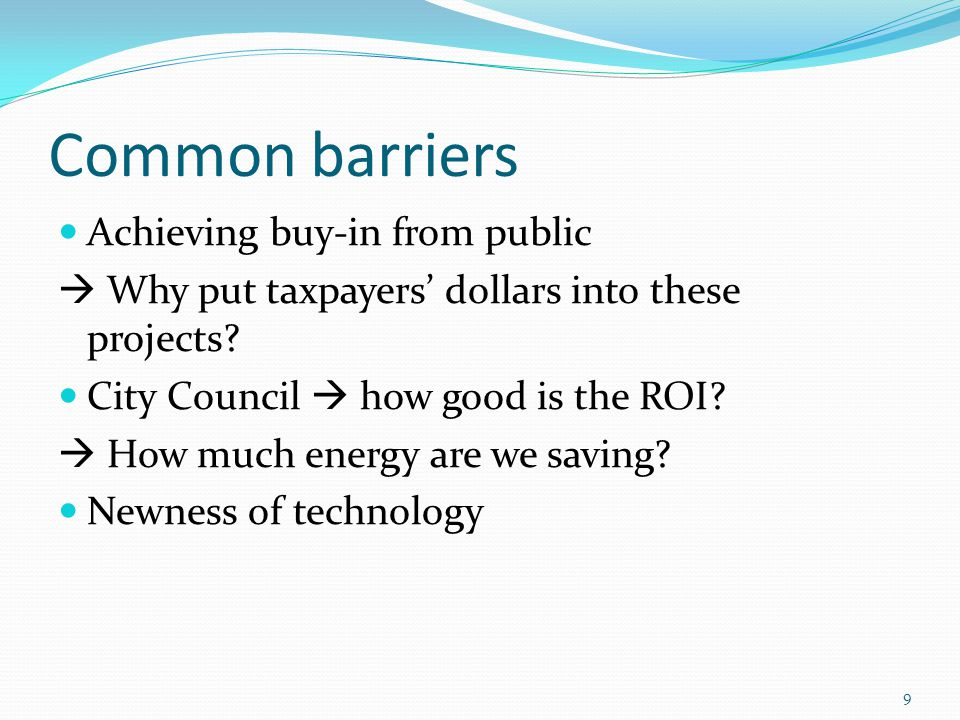 Common barriers Achieving buy-in from public  Why put taxpayers' dollars into these projects.