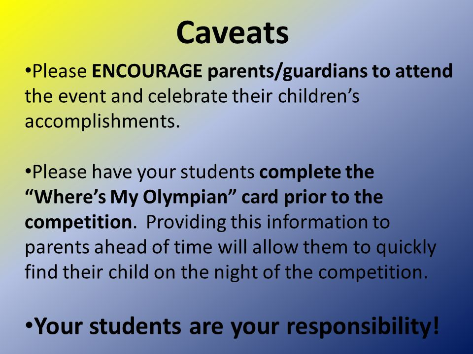 Caveats Please ENCOURAGE parents/guardians to attend the event and celebrate their children's accomplishments.