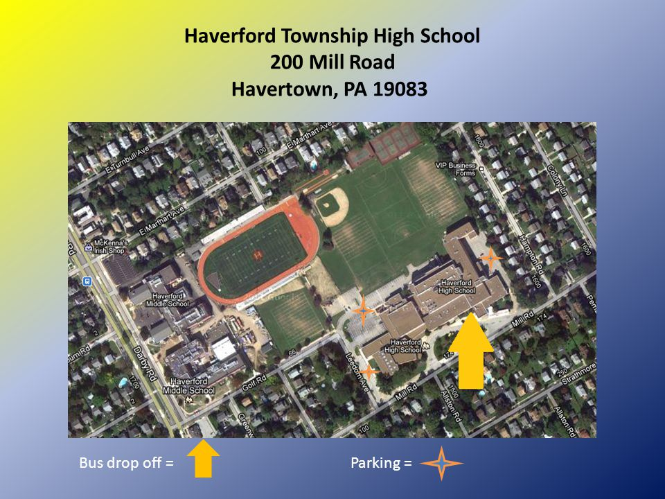 Haverford Township High School 200 Mill Road Havertown, PA 19083 Bus drop off =Parking =