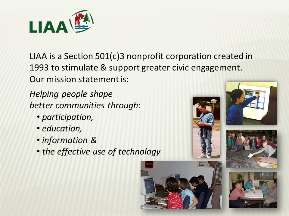 LIAA is a Section 501(c)3 nonprofit corporation created in 1993 to stimulate & support greater civic engagement.