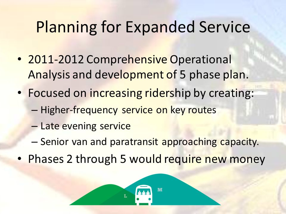 Planning for Expanded Service 2011-2012 Comprehensive Operational Analysis and development of 5 phase plan.